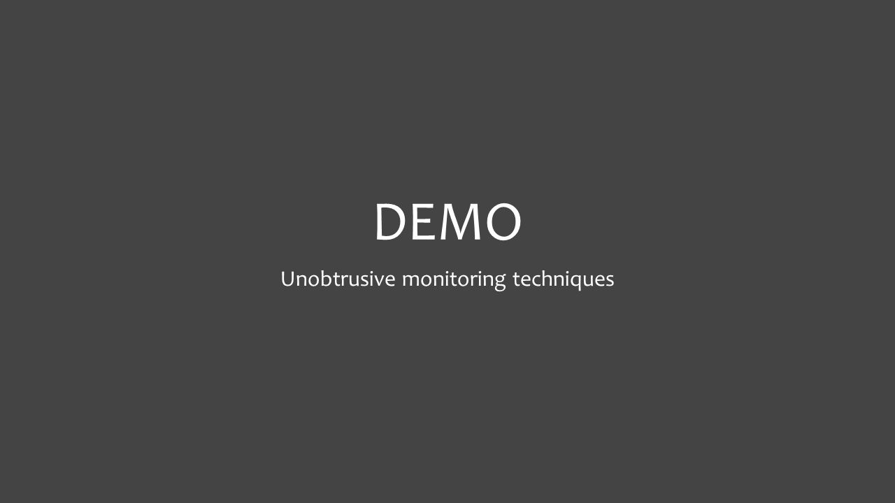 DEMO Unobtrusive monitoring techniques