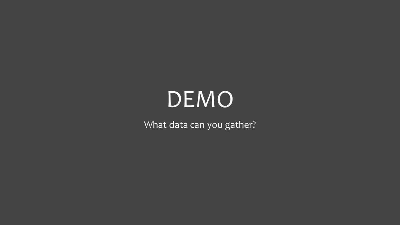 DEMO What data can you gather?