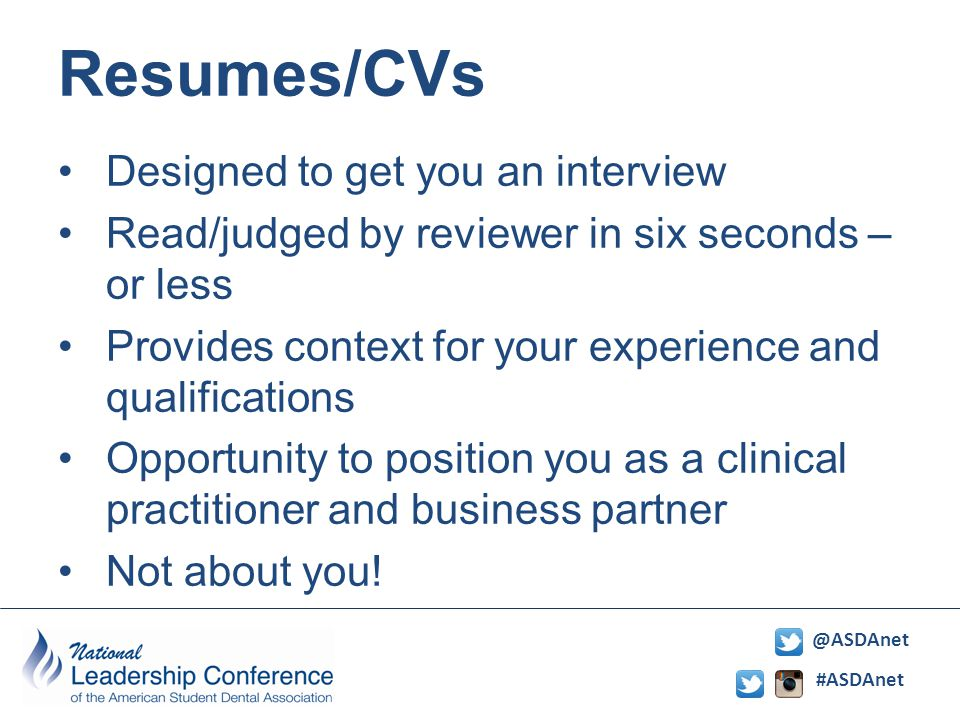 #ASDAnet @ASDAnet Resumes/CVs Designed to get you an interview Read/judged by reviewer in six seconds – or less Provides context for your experience and qualifications Opportunity to position you as a clinical practitioner and business partner Not about you!