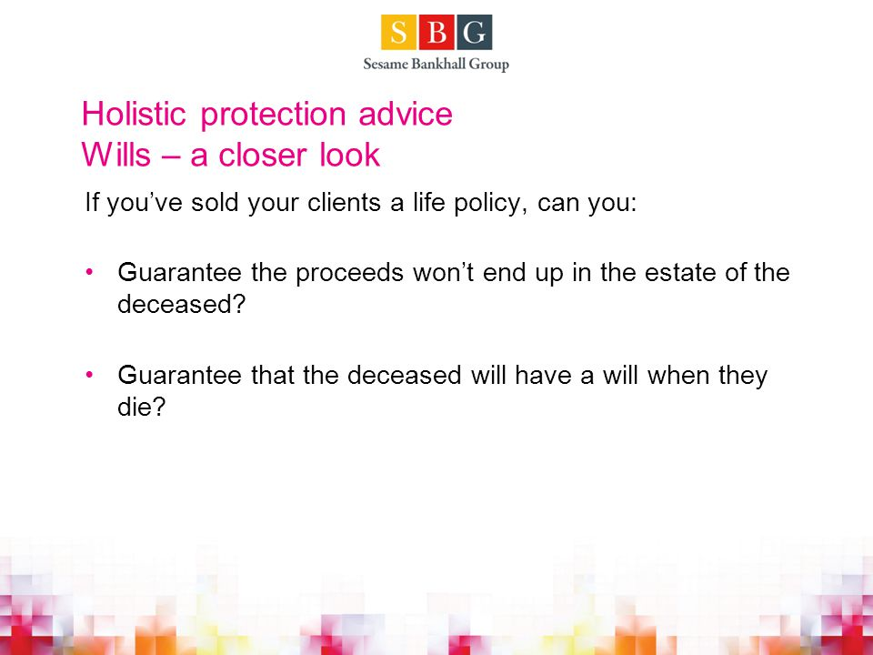 Wills – a closer look Intestacy Do your clients understand what happens to their life cover if it's subject to intestacy.