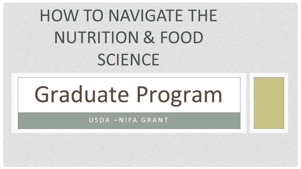 HOW TO NAVIGATE THE NUTRITION & FOOD SCIENCE USDA –NIFA GRANT Graduate Program