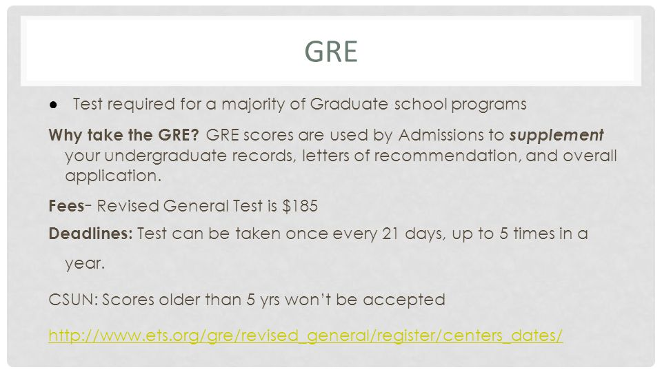 GRE ● Test required for a majority of Graduate school programs Why take the GRE.