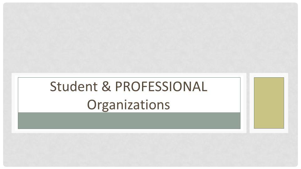 Student & PROFESSIONAL Organizations