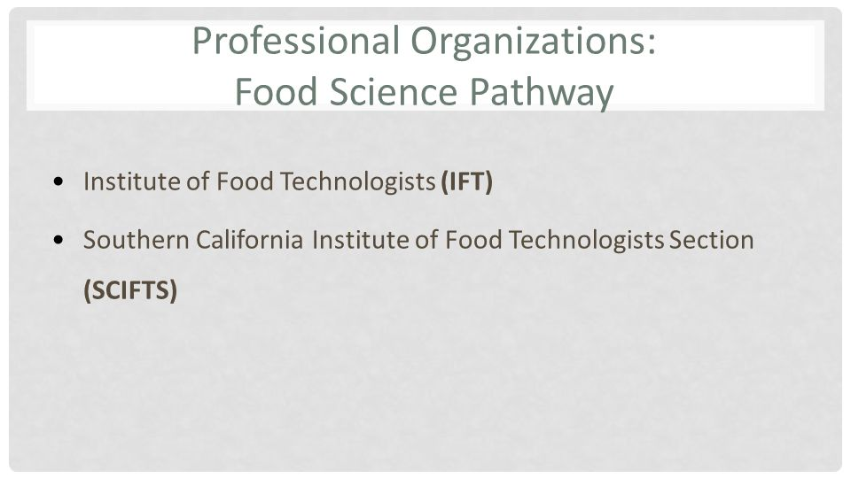 Professional Organizations: Food Science Pathway Institute of Food Technologists (IFT) Southern California Institute of Food Technologists Section (SCIFTS)