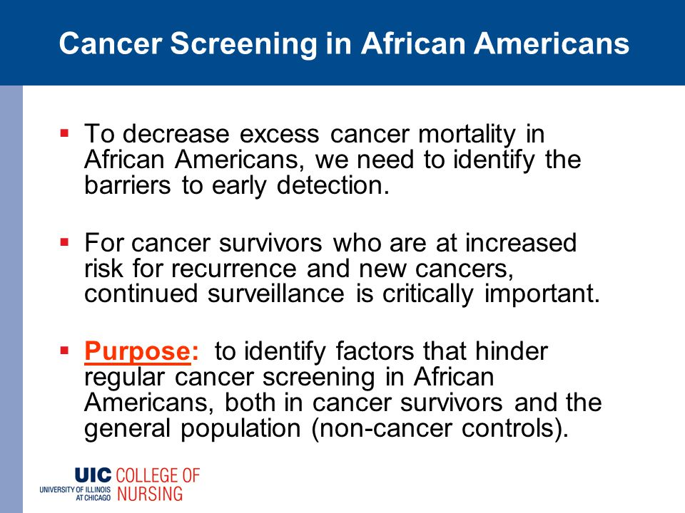  To decrease excess cancer mortality in African Americans, we need to identify the barriers to early detection.  For cancer survivors who are at inc