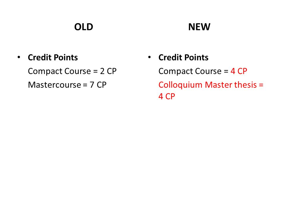 OLDNEW Credit Points Compact Course = 2 CP Mastercourse = 7 CP Credit Points Compact Course = 4 CP Colloquium Master thesis = 4 CP
