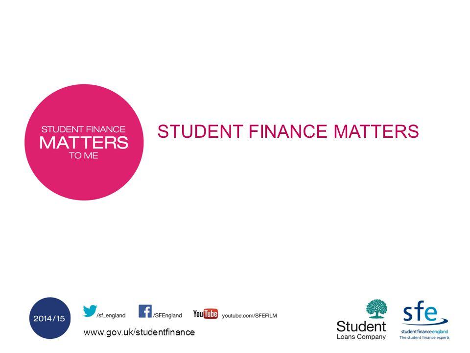 www.gov.uk/studentfinance STUDENT FINANCE MATTERS