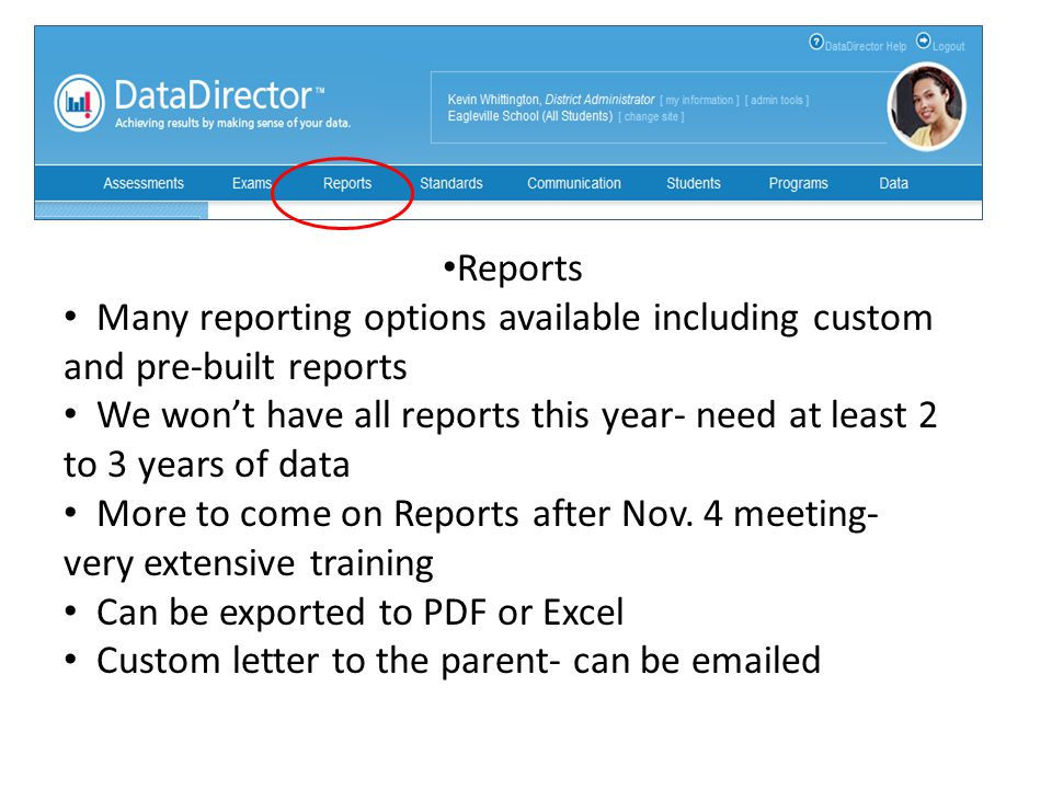 Reports Many reporting options available including custom and pre-built reports We won't have all reports this year- need at least 2 to 3 years of data More to come on Reports after Nov.