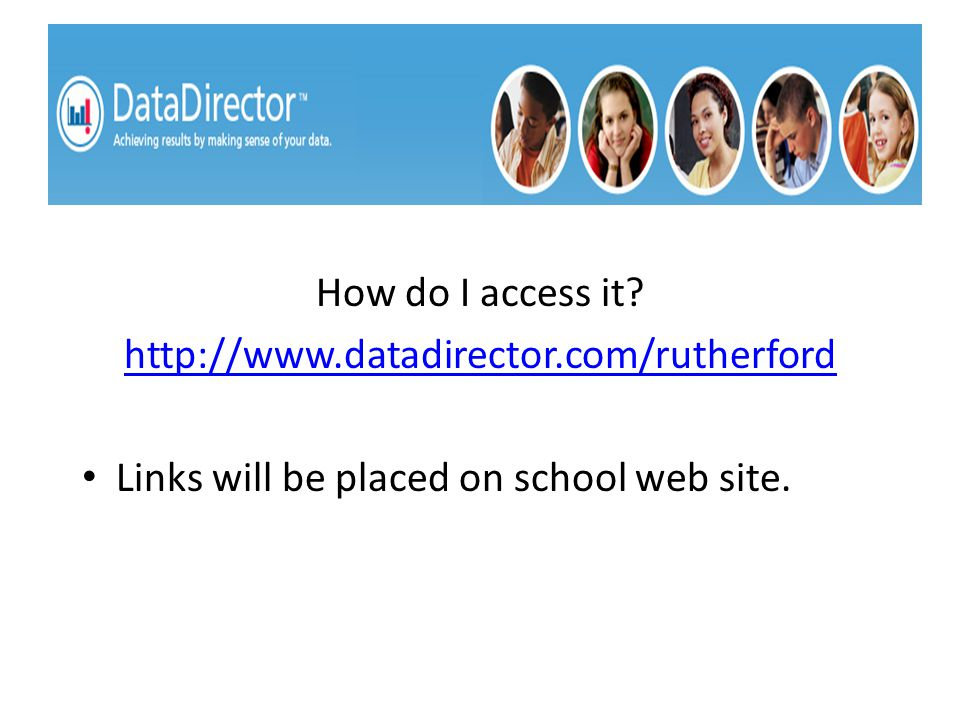 How do I access it? http://www.datadirector.com/rutherford Links will be placed on school web site.