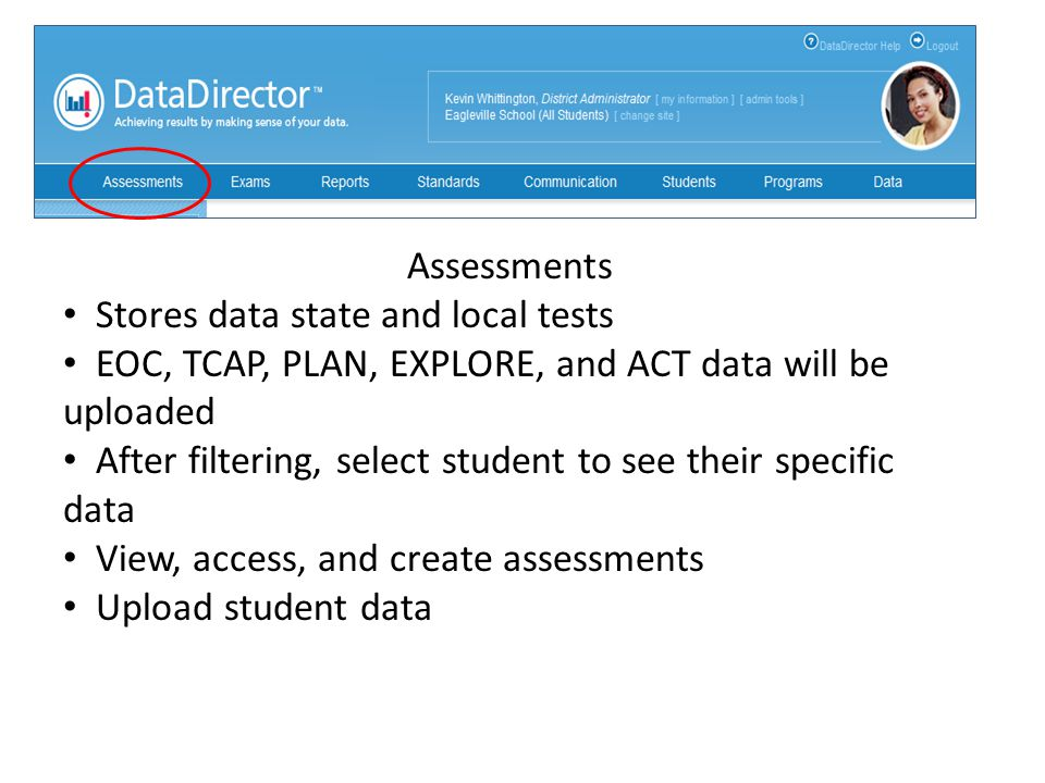 Assessments Stores data state and local tests EOC, TCAP, PLAN, EXPLORE, and ACT data will be uploaded After filtering, select student to see their spe