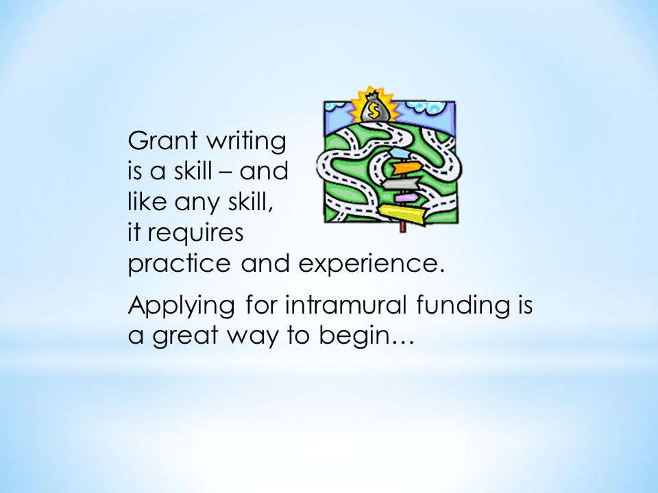 Grant writing is a skill – and like any skill, it requires practice and experience. Applying for intramural funding is a great way to begin…