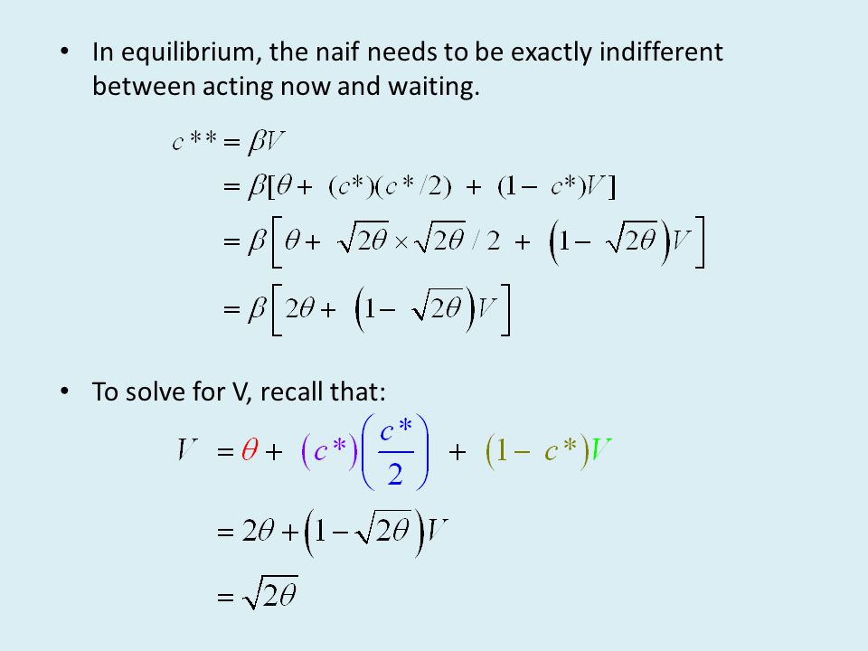 In equilibrium, the naif needs to be exactly indifferent between acting now and waiting. To solve for V, recall that: