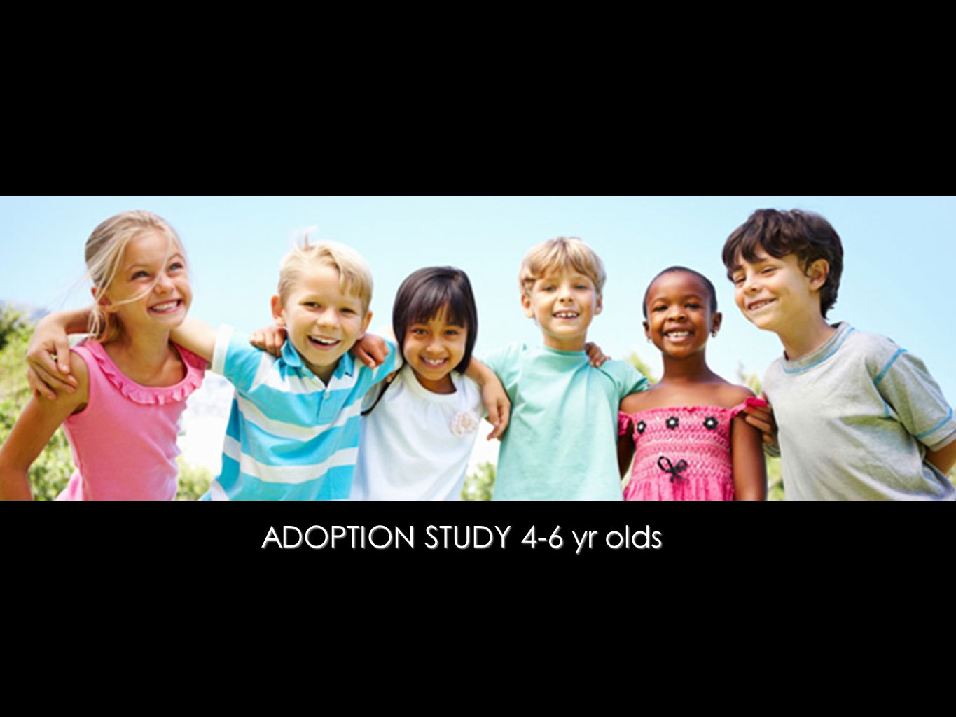ADOPTION STUDY 4-6 yr olds