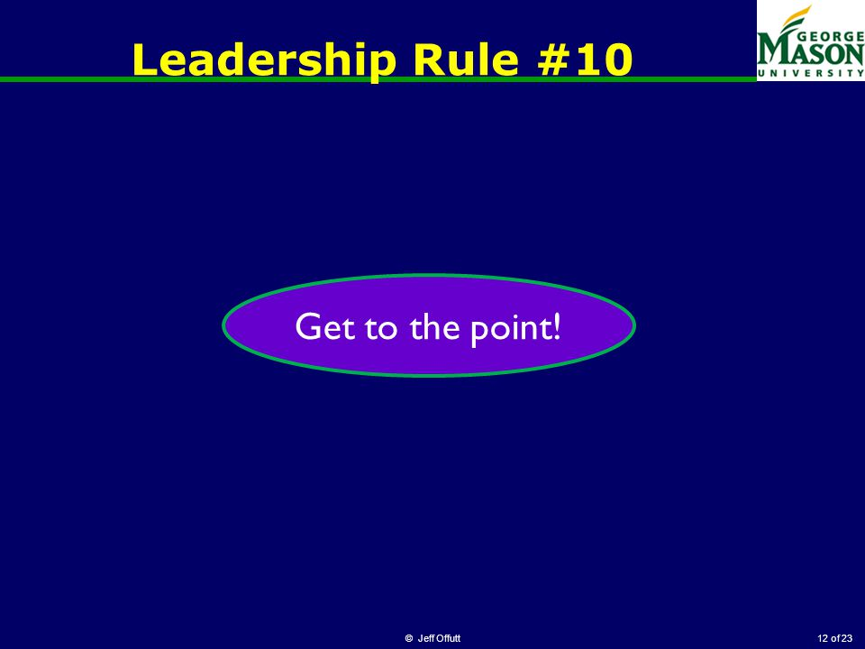 of 23 Leadership Rule #10 © Jeff Offutt12 Get to the point!