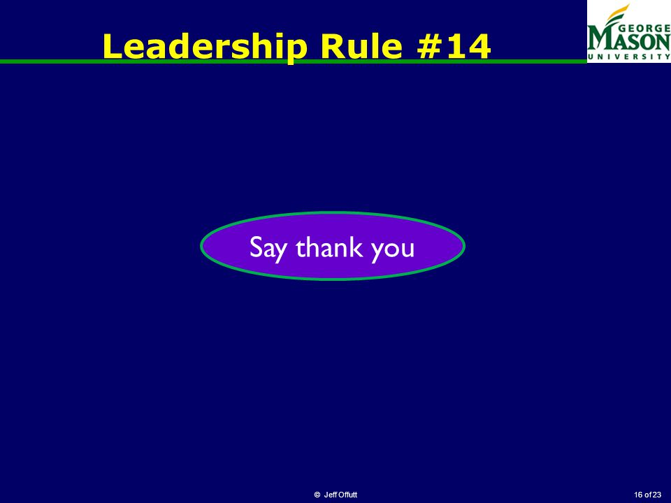 of 23 Leadership Rule #14 © Jeff Offutt16 Say thank you