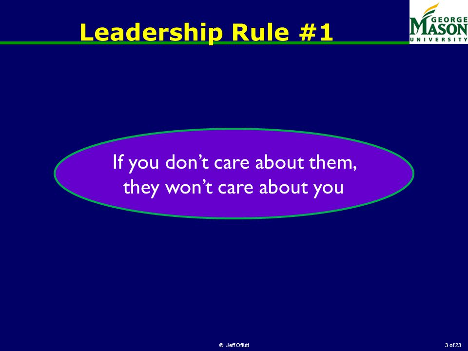of 23 Leadership Rule #1 © Jeff Offutt3 If you don't care about them, they won't care about you