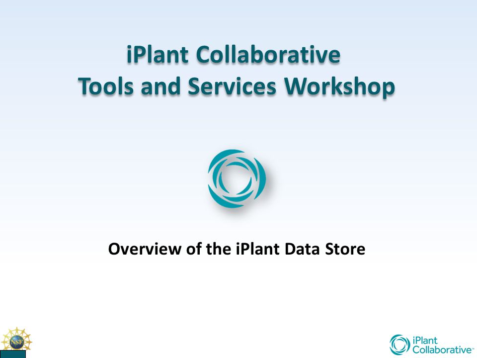 iPlant Collaborative Tools and Services Workshop iPlant Collaborative Tools and Services Workshop Overview of the iPlant Data Store