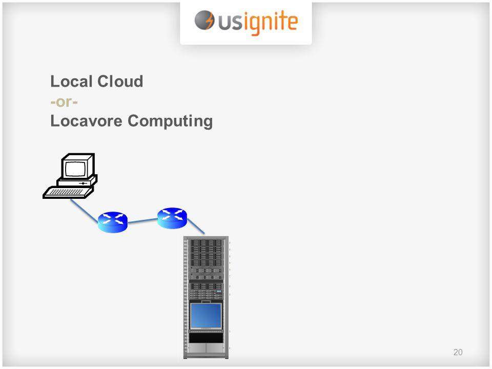 20 Local Cloud -or- Locavore Computing