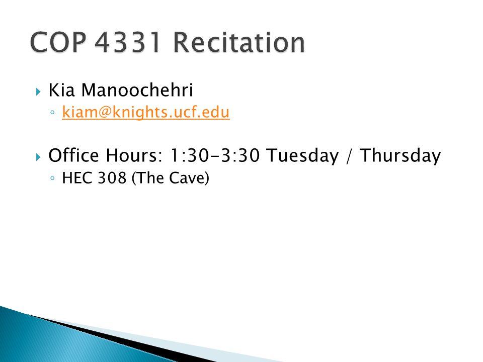  Kia Manoochehri ◦ kiam@knights.ucf.edu kiam@knights.ucf.edu  Office Hours: 1:30-3:30 Tuesday / Thursday ◦ HEC 308 (The Cave)