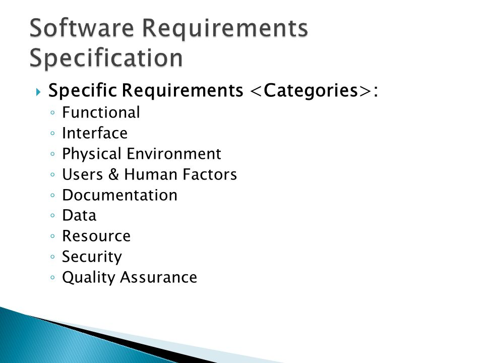 ◦ Functional ◦ Interface ◦ Physical Environment ◦ Users & Human Factors ◦ Documentation ◦ Data ◦ Resource ◦ Security ◦ Quality Assurance