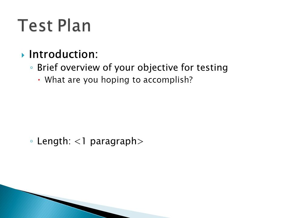  Introduction: ◦ Brief overview of your objective for testing  What are you hoping to accomplish.