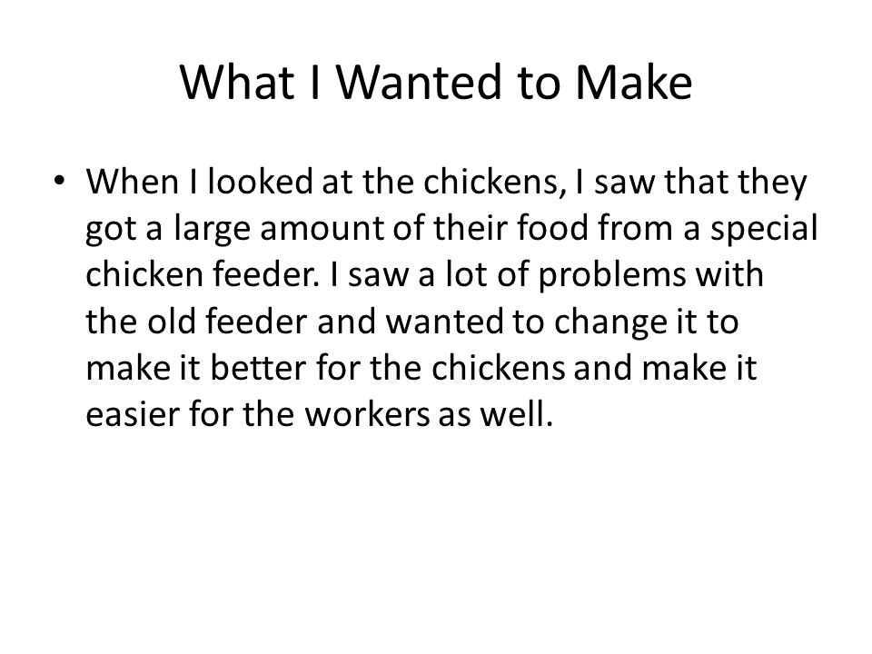 What I Wanted to Make When I looked at the chickens, I saw that they got a large amount of their food from a special chicken feeder.