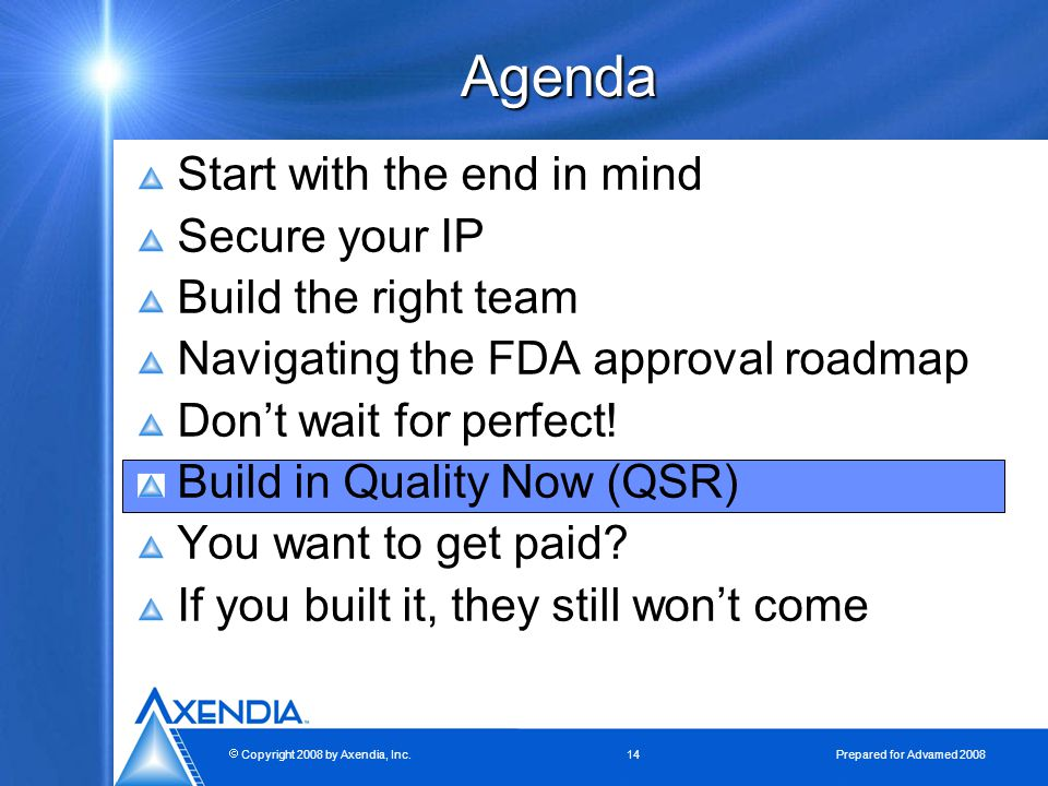  Copyright 2008 by Axendia, Inc.14 Prepared for Advamed 2008 Agenda Start with the end in mind Secure your IP Build the right team Navigating the FDA approval roadmap Don't wait for perfect.
