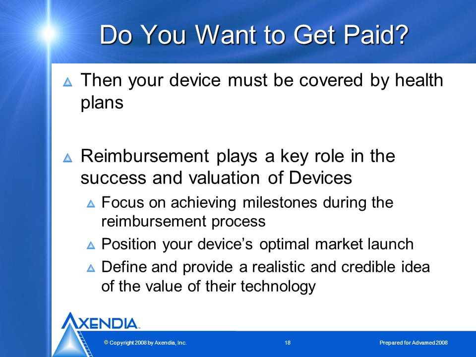  Copyright 2008 by Axendia, Inc.18 Prepared for Advamed 2008 Do You Want to Get Paid.