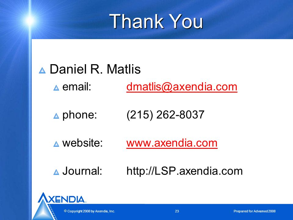  Copyright 2008 by Axendia, Inc.23 Prepared for Advamed 2008 Thank You Daniel R.