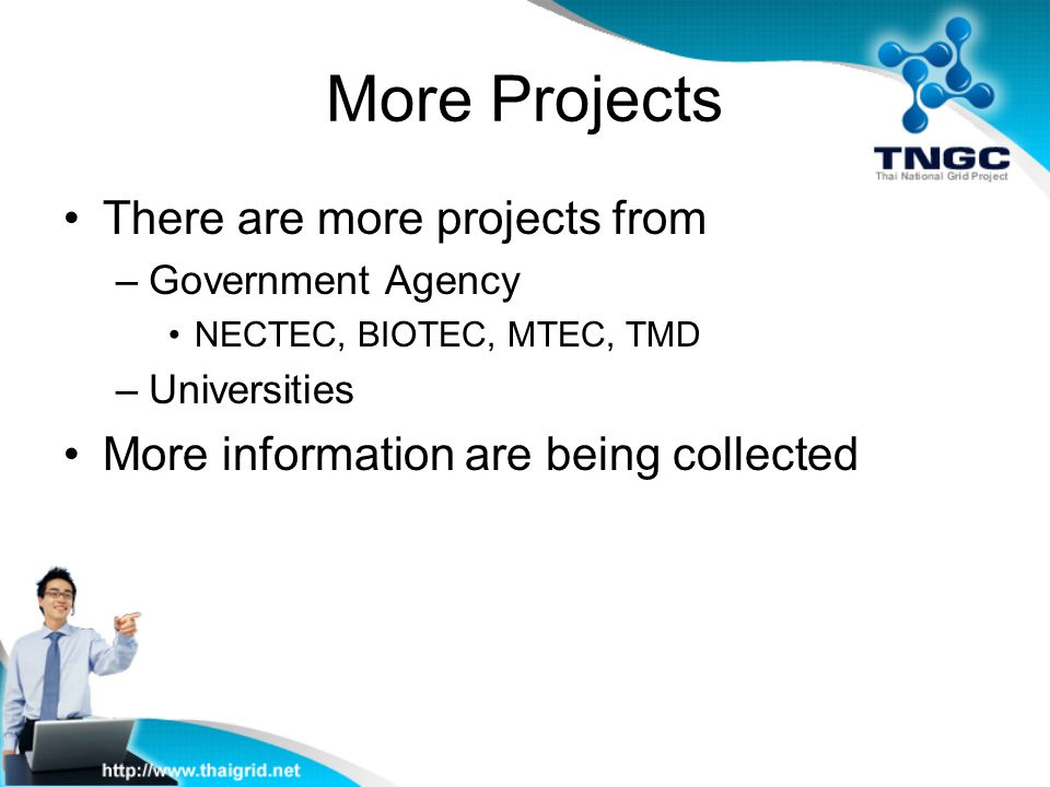 More Projects There are more projects from –Government Agency NECTEC, BIOTEC, MTEC, TMD –Universities More information are being collected