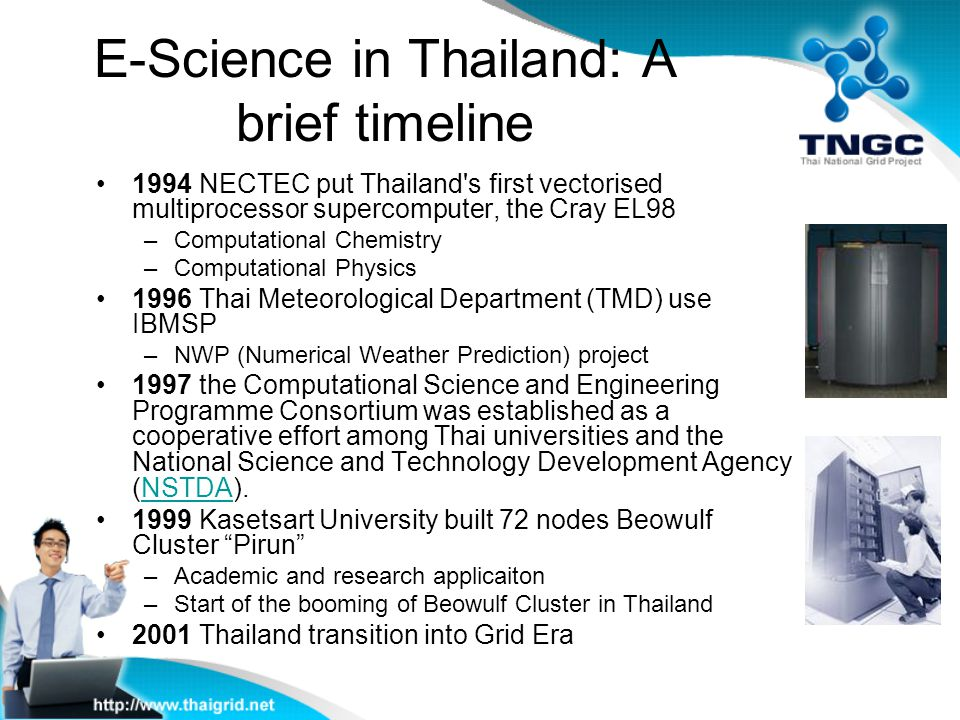 E-Science in Thailand: A brief timeline 1994 NECTEC put Thailand's first vectorised multiprocessor supercomputer, the Cray EL98 –Computational Chemist