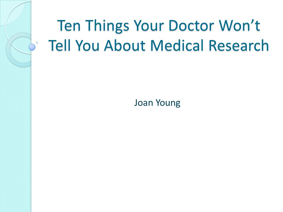Ten Things Your Doctor Won't Tell You About Medical Research Joan Young