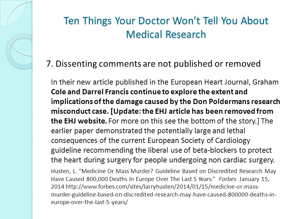 Ten Things Your Doctor Won't Tell You About Medical Research In their new article published in the European Heart Journal, Graham Cole and Darrel Francis continue to explore the extent and implications of the damage caused by the Don Poldermans research misconduct case.