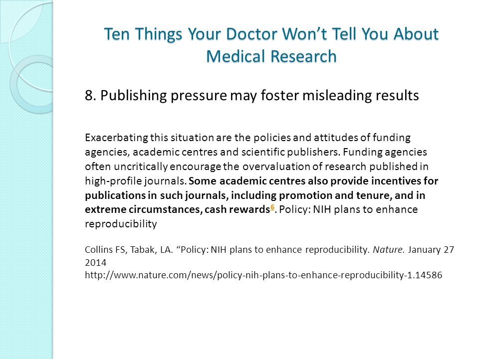 Ten Things Your Doctor Won't Tell You About Medical Research Exacerbating this situation are the policies and attitudes of funding agencies, academic centres and scientific publishers.