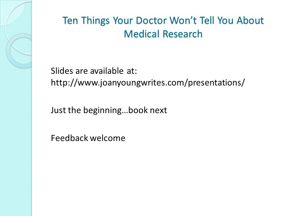 Ten Things Your Doctor Won't Tell You About Medical Research 1. Medical research is many things