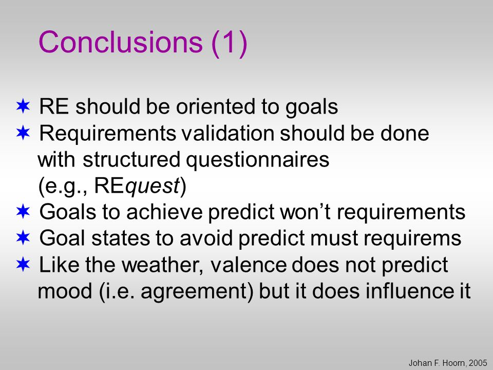 Conclusions (1)  RE should be oriented to goals  Requirements validation should be done with structured questionnaires (e.g., REquest)  Goals to ac