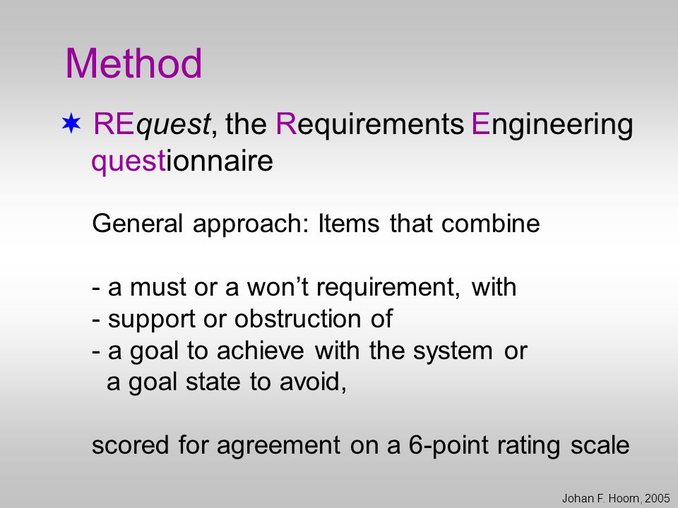 Method  REquest, the Requirements Engineering questionnaire General approach: Items that combine - a must or a won't requirement, with - support or o