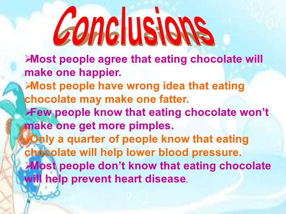 MMost people agree that eating chocolate will make one happier.