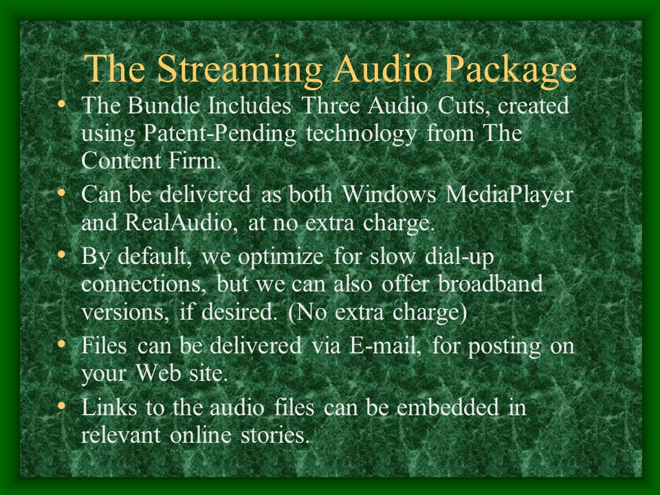 The Streaming Audio Package The Bundle Includes Three Audio Cuts, created using Patent-Pending technology from The Content Firm. Can be delivered as b