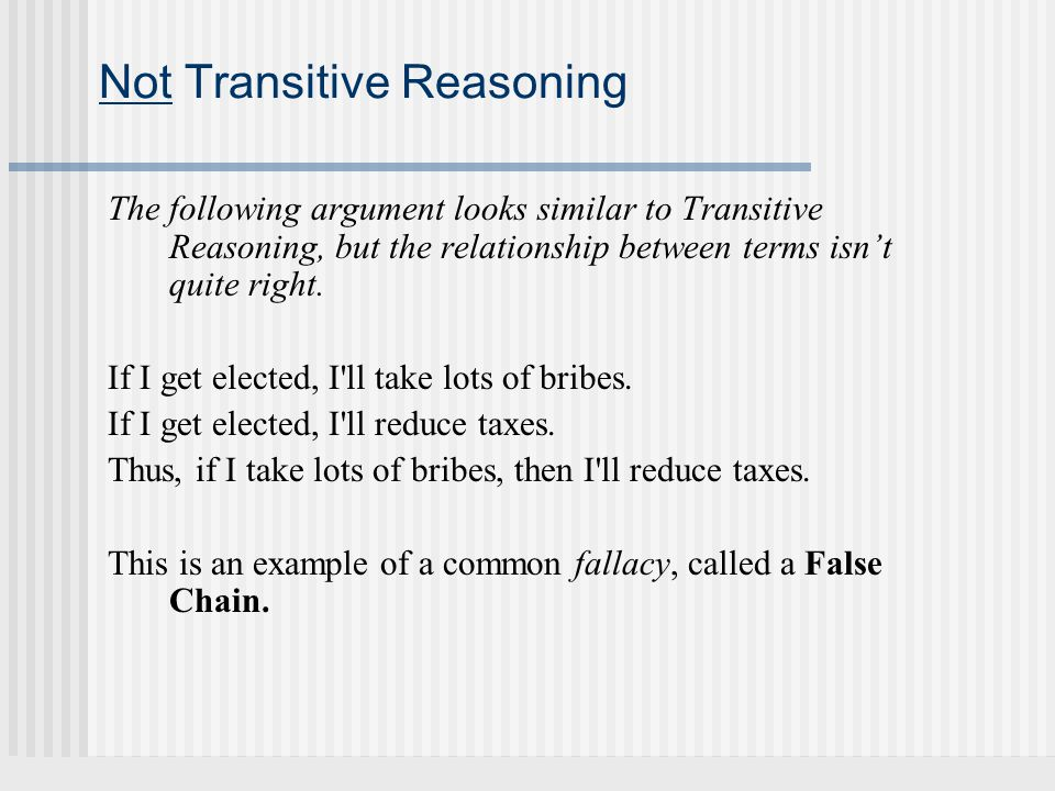 Not Transitive Reasoning The following argument looks similar to Transitive Reasoning, but the relationship between terms isn't quite right. If I get
