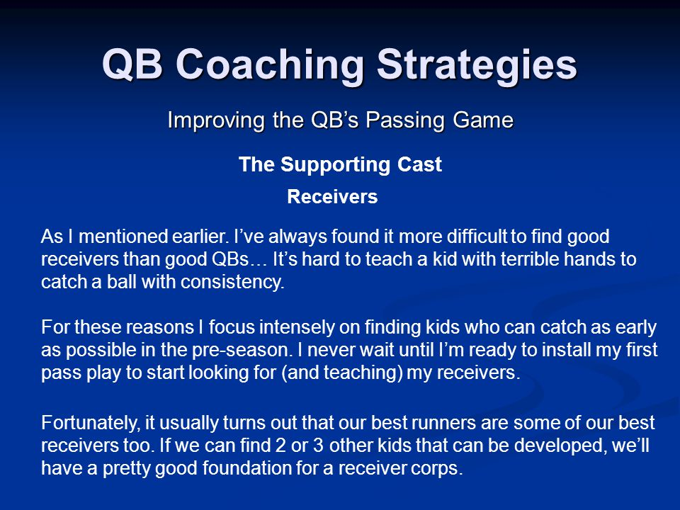 QB Coaching Strategies Improving the QB's Passing Game The Supporting Cast Receivers As I mentioned earlier.