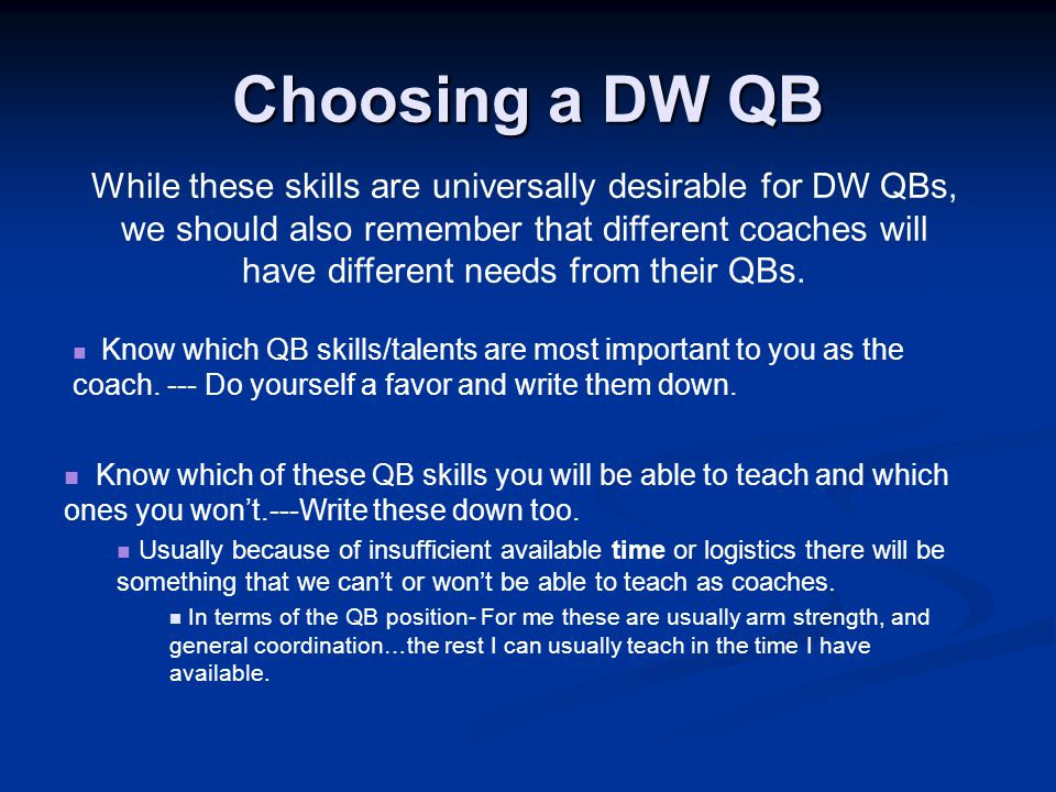 Choosing a DW QB Know which QB skills/talents are most important to you as the coach.