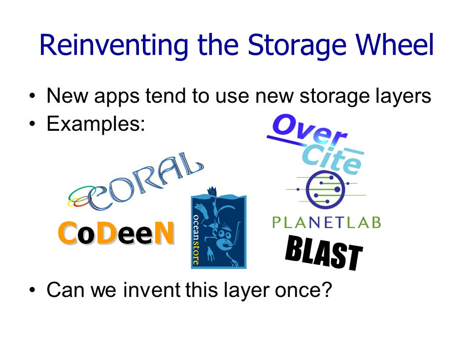 New apps tend to use new storage layers Examples: Can we invent this layer once.