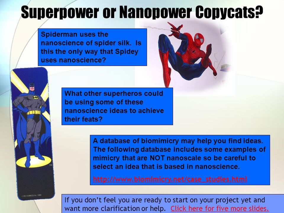 Superpower or Nanopower Copycats? Spiderman uses the nanoscience of spider silk. Is this the only way that Spidey uses nanoscience? What other superhe