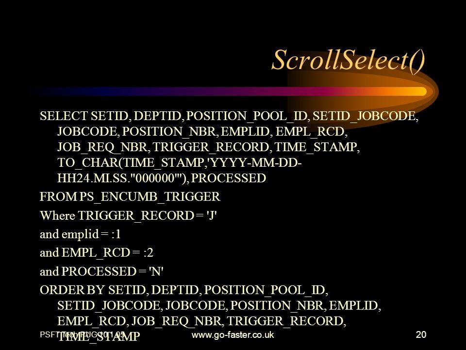 PSFT Tech PUG 10.1.05 www.go-faster.co.uk20 ScrollSelect() SELECT SETID, DEPTID, POSITION_POOL_ID, SETID_JOBCODE, JOBCODE, POSITION_NBR, EMPLID, EMPL_