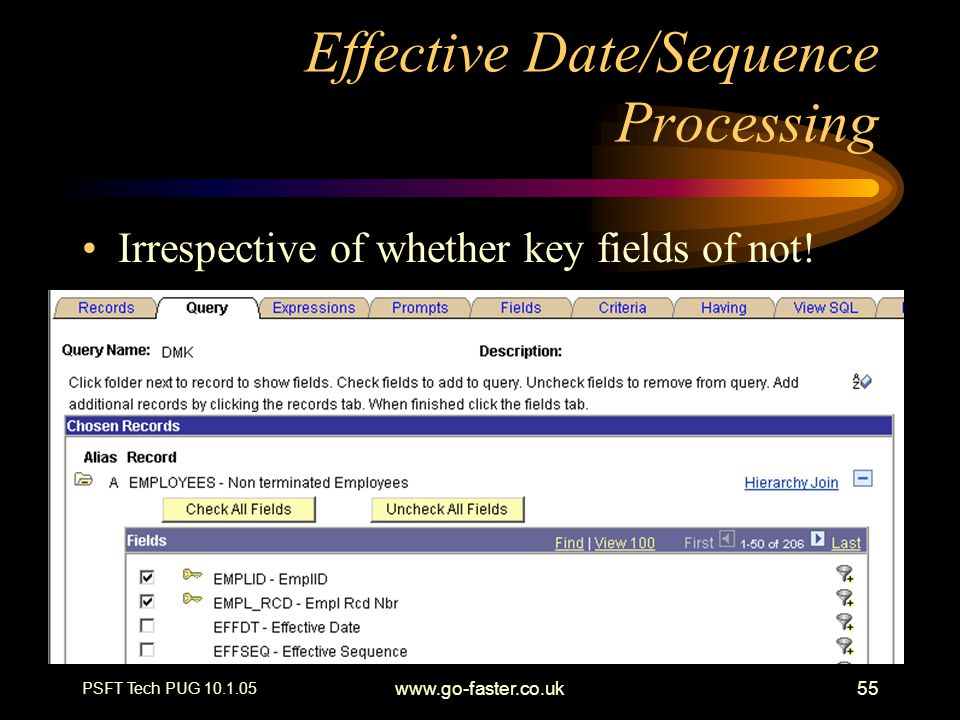 PSFT Tech PUG 10.1.05 www.go-faster.co.uk55 Effective Date/Sequence Processing Irrespective of whether key fields of not!