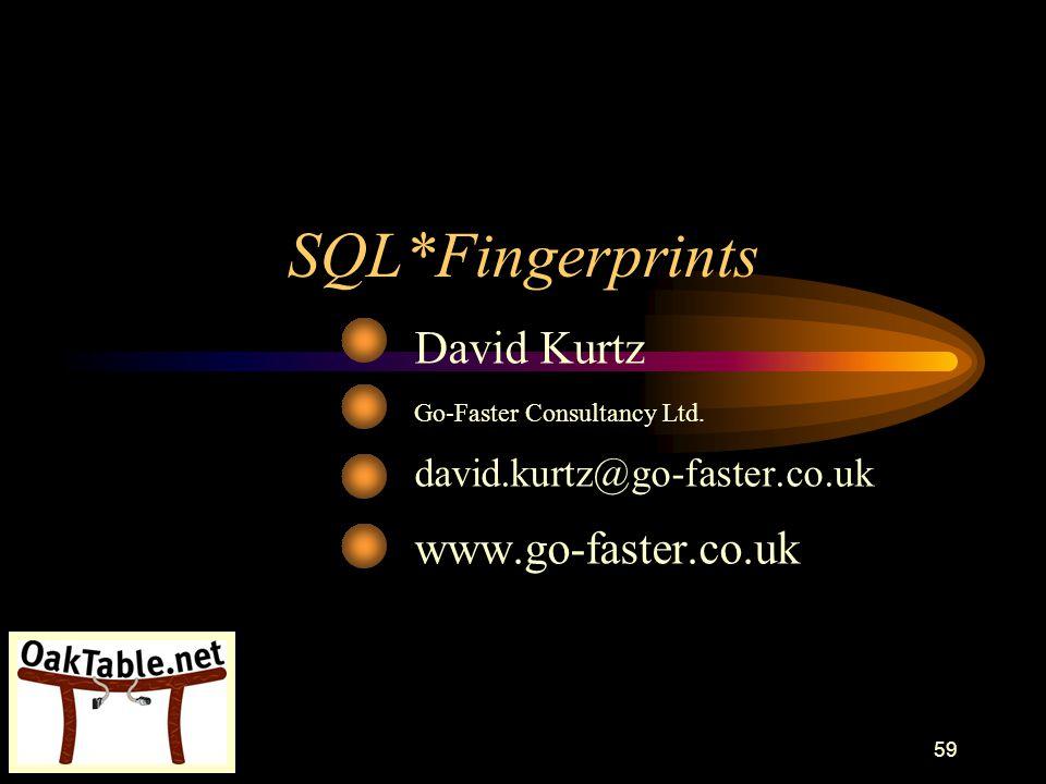 59 SQL*Fingerprints David Kurtz Go-Faster Consultancy Ltd. david.kurtz@go-faster.co.uk www.go-faster.co.uk
