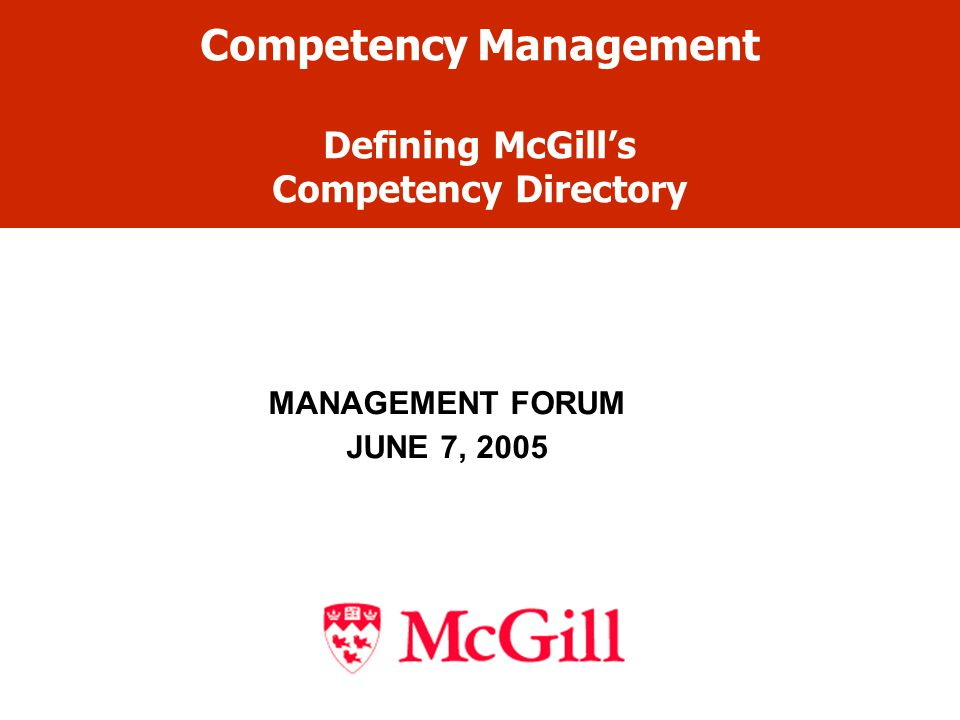 Competency Management Defining McGill's Competency Directory MANAGEMENT FORUM JUNE 7, 2005