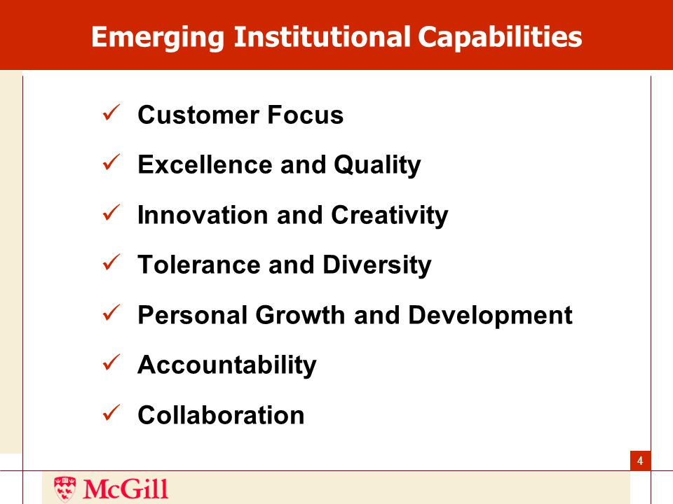 5 Emerging Institutional Capabilities Customer Focus experience a customer/stakeholder service mindset; evaluate and enhance services with the customer/stakeholder in mind; present a professional image in our communications and service orientation