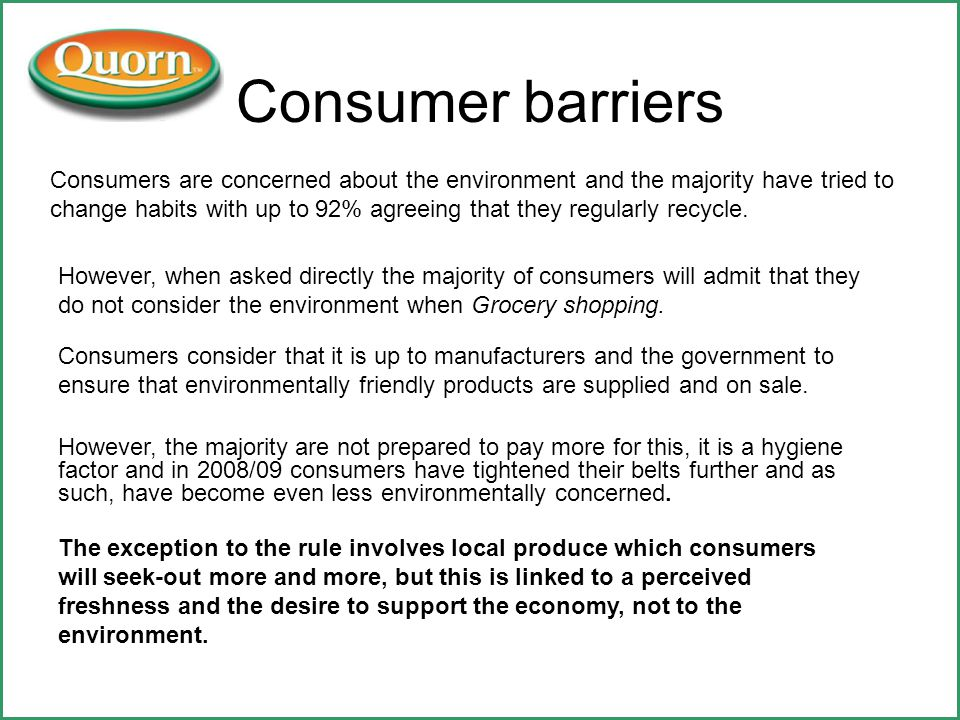 Consumer barriers Consumers are concerned about the environment and the majority have tried to change habits with up to 92% agreeing that they regularly recycle.